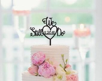 Wedding Cake Topper WE STILL DO, Vow Renewal Cake Topper, Anniversary Cake Topper, 074