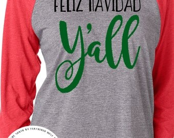 Feliz Navidad Christmas Shirt - Christmas Raglan Tee - Holiday Design T-shirt - Funny Christmas Tee - Southern Girls Collection Shirt