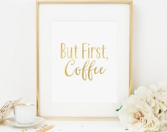 But First Coffee Printable Coffee Poster Coffee Wall Art Coffee Bar Decor Coffee Sign Coffee Print Gold Foil Coffee Art Print Kitchen Decor