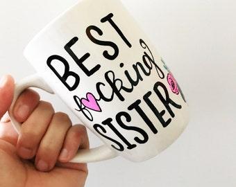 Sister Gift, Sister Mug, Gifts For Sister, Sister Birthday Gift, Sister Gifts, Sister Coffee Mug, Best F*cking Sister, Mature Content