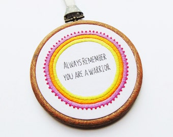 Cancer Survivor Gift, Encouragement Gift, Bravery Gift, Recovery Gift / You Are A Warrior.... Bespoke Hand Embroidery Hoop Art