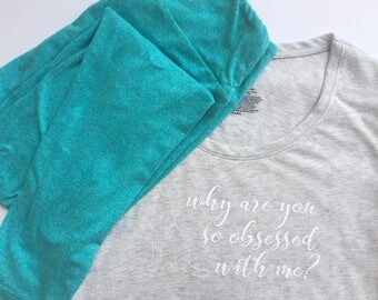 Why are you so obsessed with me dog lover shirt, Mean Girls shirt, ladies tee, shirt for women, funny tee shirt, animal lover, dog rescue