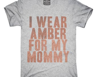 I Wear Amber For My Mommy Awareness Support T-Shirt, Hoodie, Tank Top, Gifts