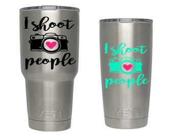 Yeti Tumbler Decal, I shoot people decal, Photography decal, Waterproof vinyl decal sticker, Cup decal, Yeti Rambler, Personalized Yeti cup