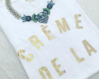 Creme de la Creme  / Statement Tee / Graphic Tee / Statement Tshirt / Graphic Tshirt