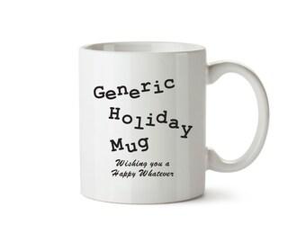 Generic Holiday Coffee Mug- Snarky Coffee Mug - Funny Mug - Christmas Gift - When you don't know what to buy Gift