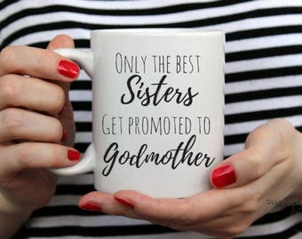 Only the best sisters get promoted to godmother, godmother gift, sister gift, mothers day gift, godmother mug, sister mug, mothers day mug