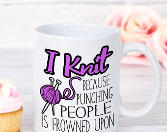 Gift For Knitter, Cute Knitting Mug, Funny Mug, Gift for Her, Gift for Mom, I Knit because Punching People is Frowned Upon, Knitting Cup