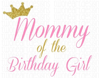 DIGITAL FILE Mommy of the Birthday Girl - Gold Glitter - Iron On - Digital Download - You Print
