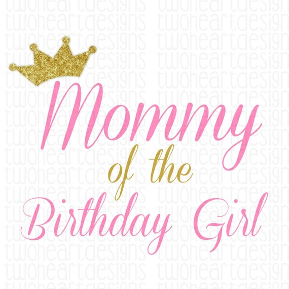 Mommy Of The Birthday Girl Gold Glitter Iron On Digital