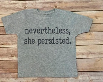 Nevertheless, She Persisted Shirt - Kids Shirt - Feminism Shirt - Elizabeth Warren - Unisex Kids Shirt - Girls Shirt - Toddler Shirt
