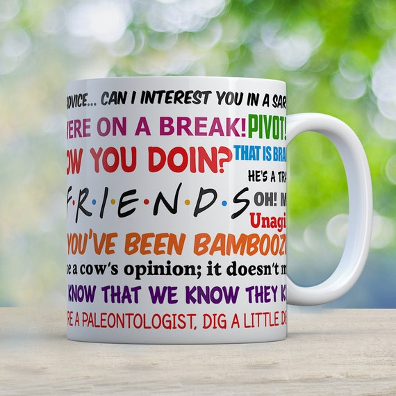 Coffee Mug Friends TV Show Funny Quotes Mug