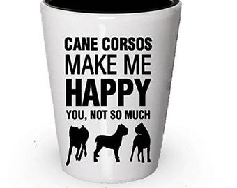 Cane Corsos Make Me Happy Shot glass - Cane Corsos Gifts