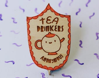 Tea Drinkers Anonymous Brooch - eco laser cut wood with engraving- cute gift idea of tea lovers!
