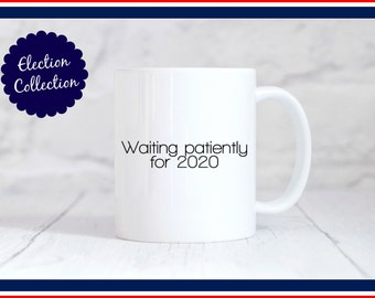 Waiting Patiently for 2020 Mug (Limited Edition Election Collection)