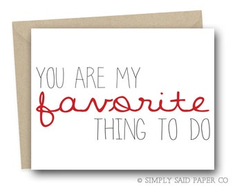 You are my favorite thing to do - Just Because Card, Greeting Cards, Funny Greeting, Funny Greeting Cards, Cards, Sarcastic Cards
