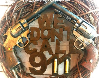 We Don't Call 911 Wreath,Revolver Wreath,911 Wreath,Gun Wreath,We Don't Call 911 Door Hanger, Father's Day Gift, Gift for Him, Gift for Her