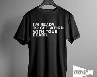 Weird With Your Beard Men's T-Shirt Humour Tee