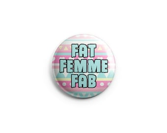Body Positive -  Fat Femme Fab -  Fat Power - Pinback Button, Magnet, or Flair - Feminist Button, Feminist Badge, Feminist Pin