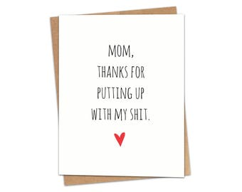 Mom, Thanks For Putting Up With My Sh*t Greeting Card SKU C136