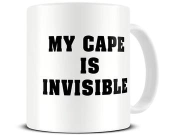Gift for Dad - My Cape is Invisible Coffee Mug - Funny Mug - Fathers Day Gifts - Boyfriend - Brother - Husband - MG616