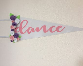 Dance Felt Pennant - Girl Room Decor - Felt Flower Pennant - Flower Pennant - Floral Room Decor - Nursery Decor - Inspirational Wall Decor