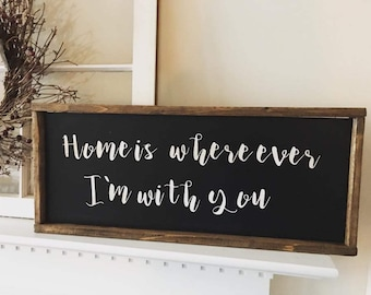 Framed. Home Is where ever I'm with you. Sign