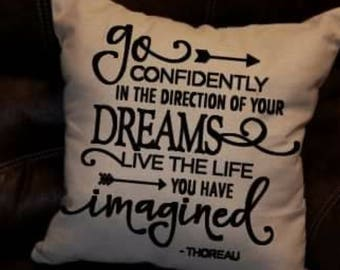 Go confidently in the direction of your dreams live the life you have imagined. By Henry David Thoreau