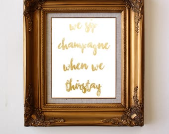 We Sip Champagne When We Thirsty (Thirstay) Art Print Set >> Notorious BIG >> Home Decor >> Digital Download >> Gold Foil