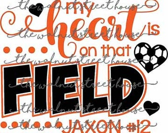 SVG - My heart is on that field SVG.  JPG included.  Digitally downloadable file only. Soccer mom svg, soccer sister, soccer grandma