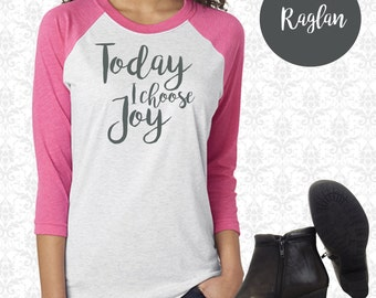 Today I choose Joy Raglan