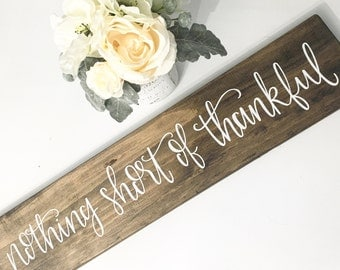 Nothing Short Of Thankful - Wood Sign