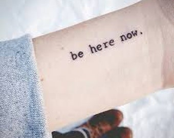 Be Here Now - Temporary Tattoos // Quote Series // Inspirational // Tumblr Style // Life Quotes