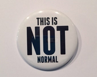 This Is Not Normal Political Button 2.25 Inch Pinback Button or Magnet, Resist, Activist, Resistance, Town Hall