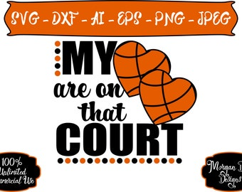 Basketball Mom SVG - My Hearts are on that Court SVG - Basketball SVG - Sports Mom svg - Files for Silhouette Studio/Cricut Design Space