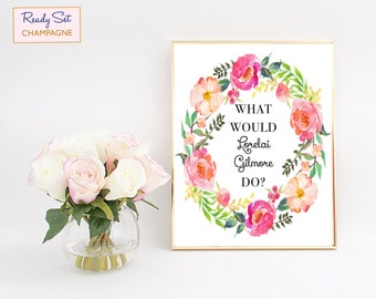 What Would Lorelai Gilmore Do, Gilmore Girls Poster, Gilmore Girls Print, Gilmore Girls Party, Gilmore Girls Decor, Gilmore Girls Revival