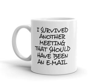 Funny 11 oz Coffee Mug:  I Survived Another Meeting That Should Have Been An E-Mail