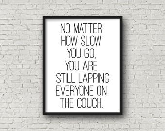 No Matter How Slow You Go, You Are Still Lapping Everyone On The Couch, Motivational Quotes, Fitness Motivation, Running Quote, Running Gift