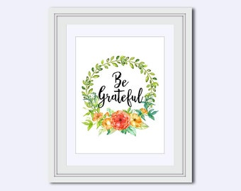 Be Grateful print - floral art print - Grateful quote - motivational poster - grateful printable - grateful print - digital download art