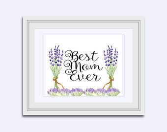 Best mom ever - Mothers Day - lavender wall art - lavender flowers - gift for mom - Printable Art - Wall art print - Instant download