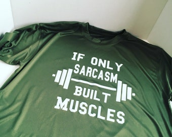 If Only Sarcasm Built Muscles Mens Workout shirt