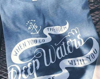When you go through deep water, I will be with you tee