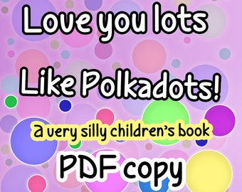 Love You Lots by Polkadots, a brilliant little rhyming eBook, written an illustrated by Sarah Bates! Perfect for 3-4 year old children! PDF