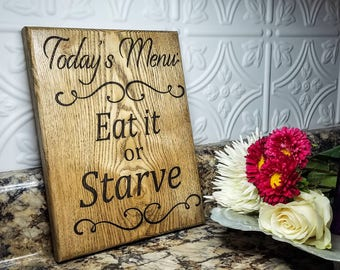 Today's Menu: Eat it or Starve. Wooden Kitchen Sign. Engraved Kitchen sign. Distressed Rustic Wood kitchen sign. Kitchen wood sign Menu sign