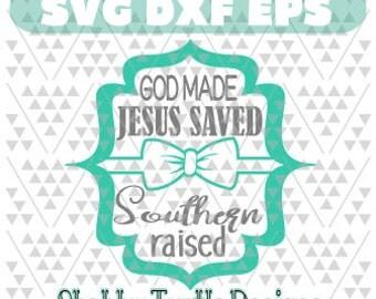 God Made, Jesus Saved, Southern Raised (2) SVG DXF EPS