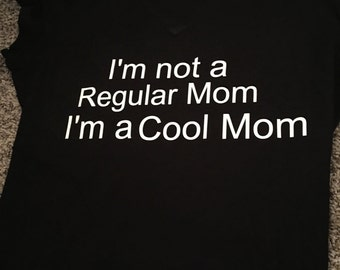 I am not a regular mom i am a cool mom t shirt