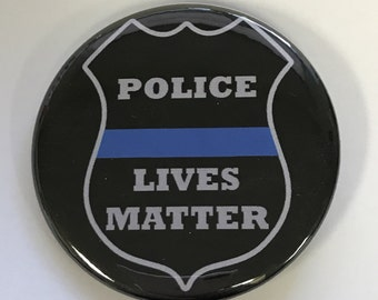 """POLICE LIVES MATTER - 2.25"""" Button -  Magnet - or Mirror.   Support your Police!  Back the Blue.  Blue Lives Matter !"""