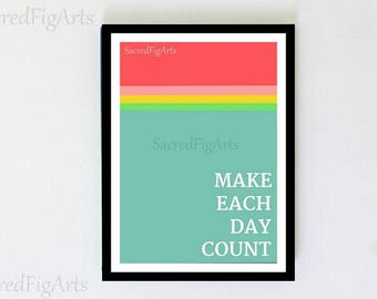 inspirational wall art, printable wall quote, motivation print, make each day count, digital download, printable poster, multicolor print,