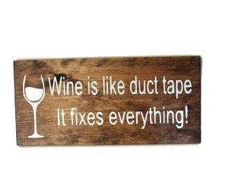 Wine is like duct tape it fixes everything, wine decor, wine sign, wine gift, gift for friend, wood sign, wine art, bar sign, wine lover