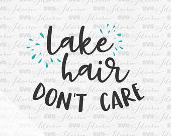 Lake Hair Don't Care svg, lake svg, summer svg, lake life svg, fishing svg, beach svg, river svg, camping svg, adventure svg, hello summer